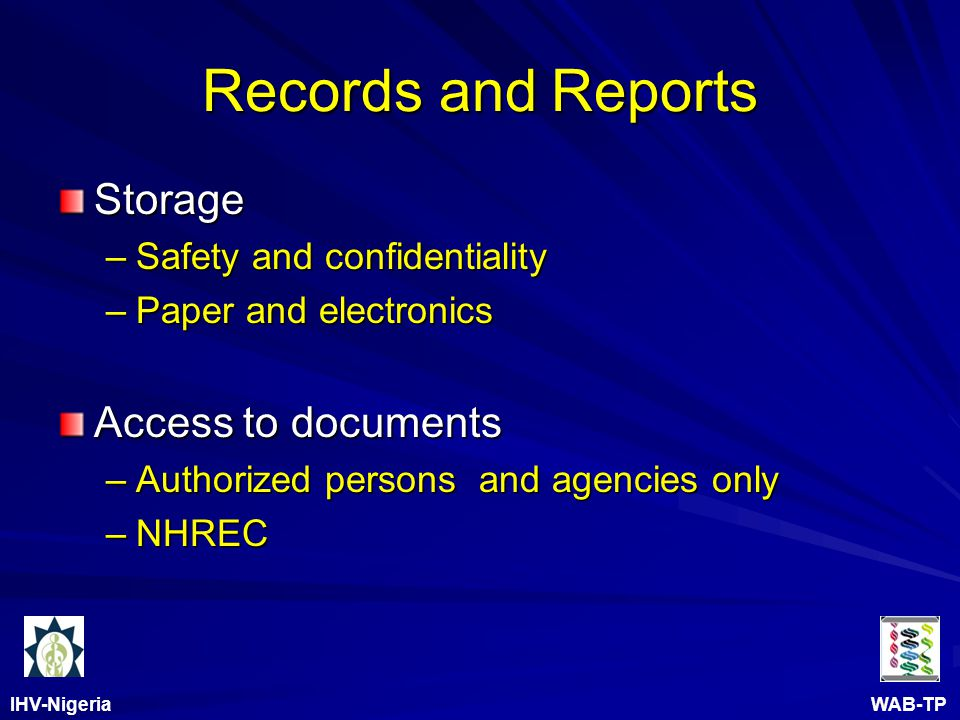 IHV-Nigeria WAB-TP Records and Reports Storage –Safety and confidentiality –Paper and electronics Access to documents –Authorized persons and agencies only –NHREC