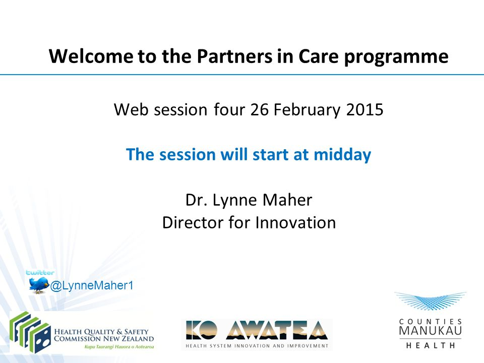 Welcome to the Partners in Care programme Web session four 26 February 2015 The session will start at midday Dr.