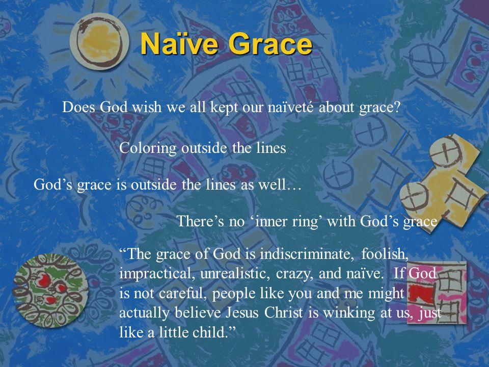 """Naïve Grace Does God wish we all kept our naïveté about grace? Coloring outside the lines God's grace is outside the lines as well… """"The grace of God"""