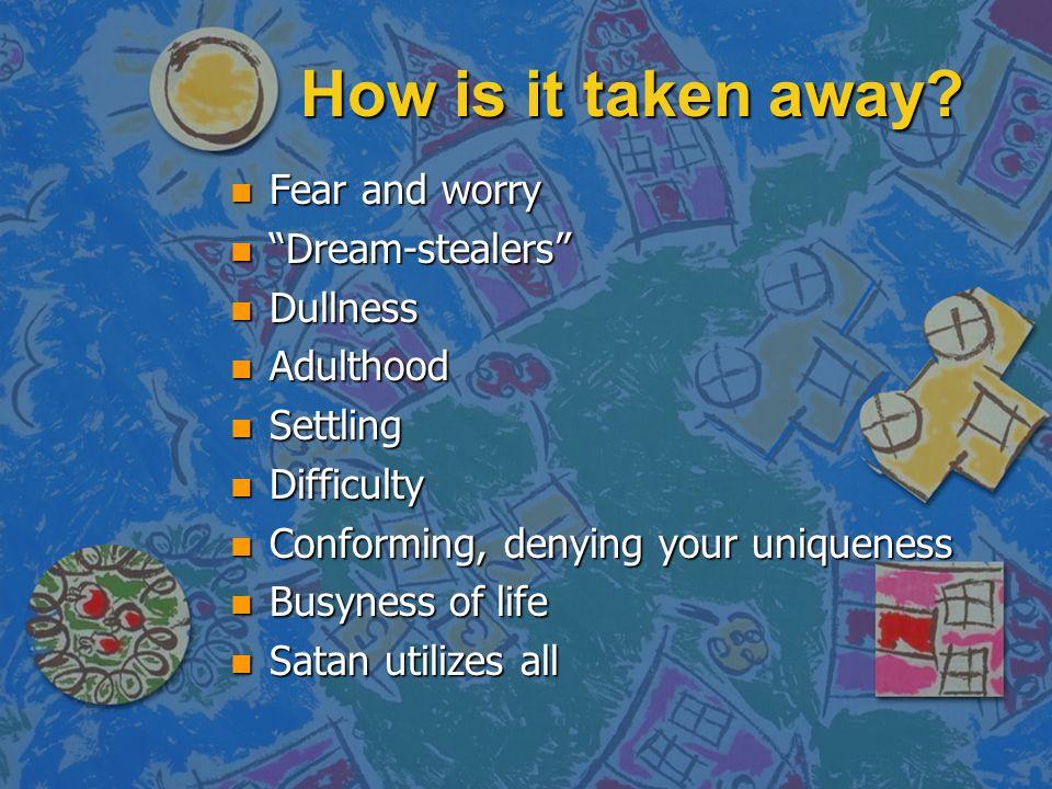 """How is it taken away? nFnFnFnFear and worry n""""n""""n""""n""""Dream-stealers"""" nDnDnDnDullness nAnAnAnAdulthood nSnSnSnSettling nDnDnDnDifficulty nCnCnCnConformi"""