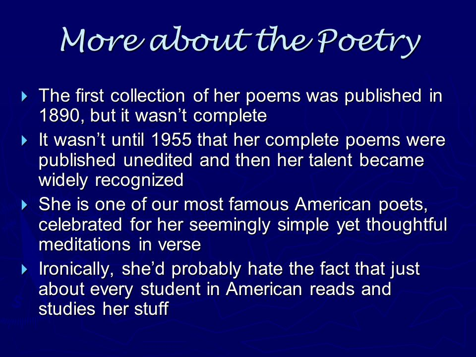 More about the Poetry  The first collection of her poems was published in 1890, but it wasn't complete  It wasn't until 1955 that her complete poems