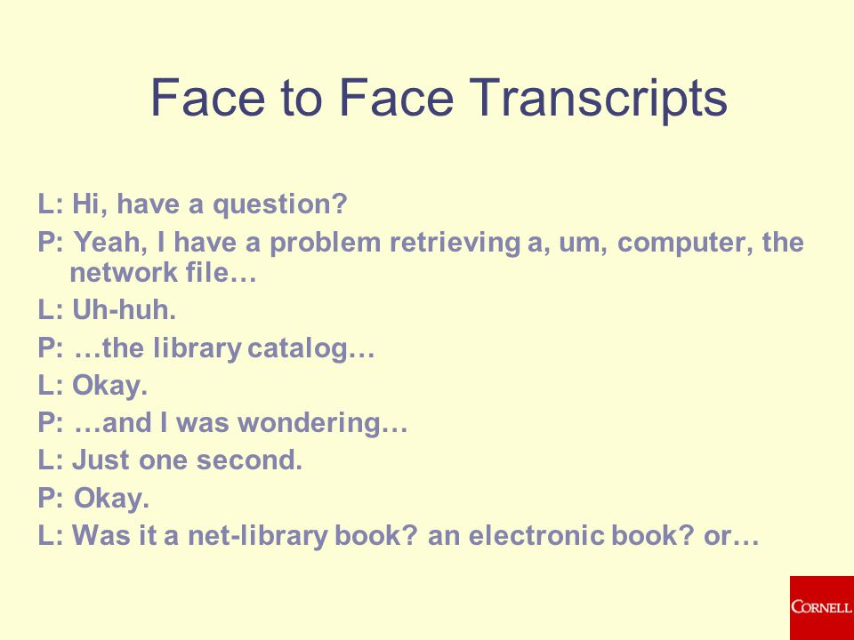 Face to Face Transcripts L: Hi, have a question.