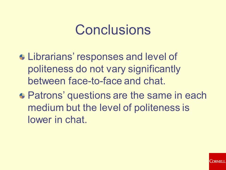 Conclusions Librarians' responses and level of politeness do not vary significantly between face-to-face and chat.
