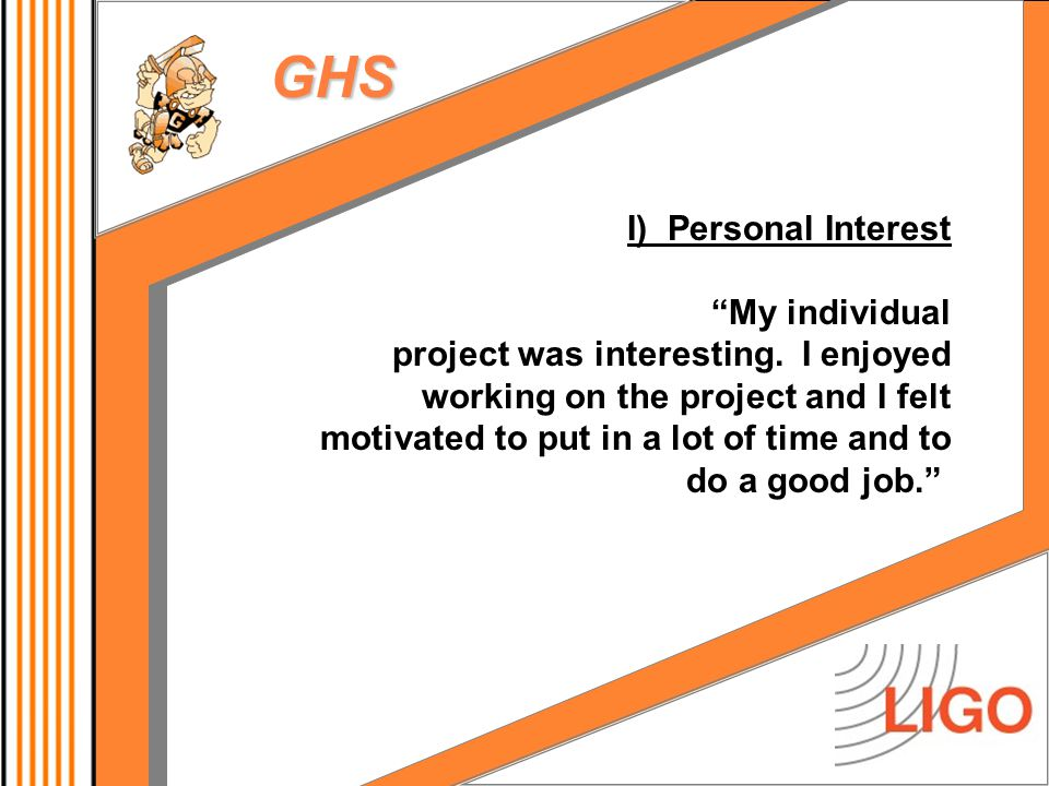 GHS I) Personal Interest My individual project was interesting.