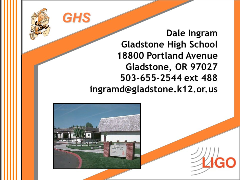 GHS Dale Ingram Gladstone High School 18800 Portland Avenue Gladstone, OR 97027 503-655-2544 ext 488 ingramd@gladstone.k12.or.us