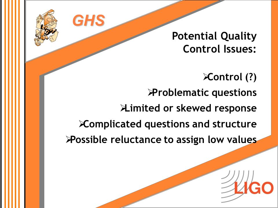 GHS Potential Quality Control Issues:  Control ( )  Problematic questions  Limited or skewed response  Complicated questions and structure  Possible reluctance to assign low values