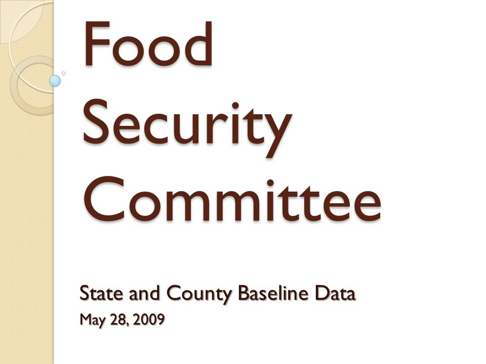 Food Security Committee State and County Baseline Data May 28, 2009