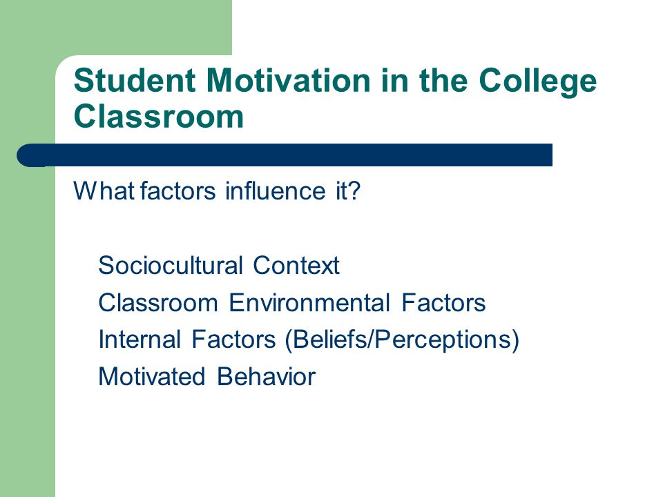 Student Motivation in the College Classroom What factors influence it.