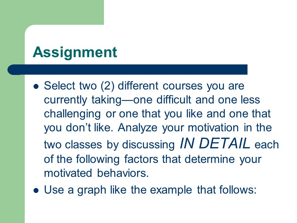 Assignment Select two (2) different courses you are currently taking—one difficult and one less challenging or one that you like and one that you don't like.
