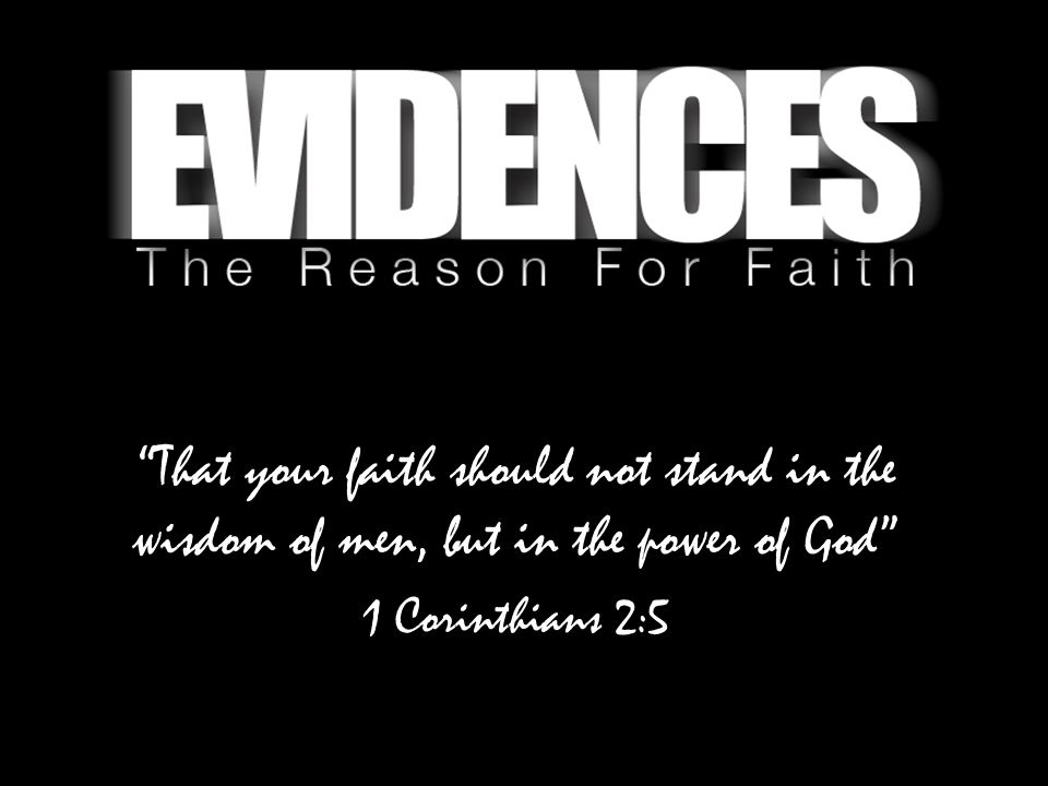 That your faith should not stand in the wisdom of men, but in the power of God 1 Corinthians 2:5
