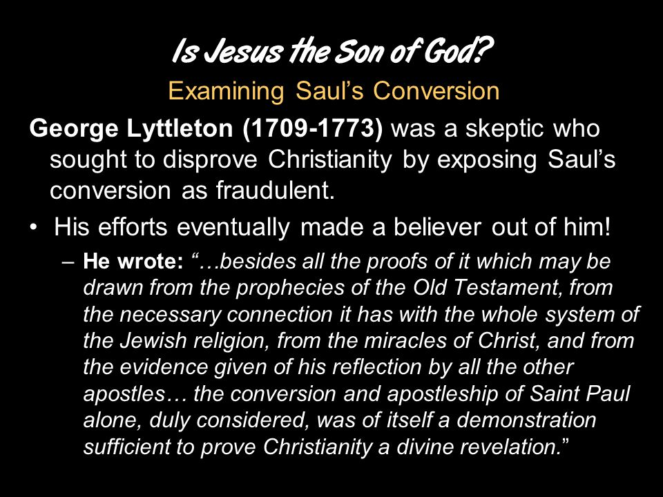 Is Jesus the Son of God? Examining Saul's Conversion George Lyttleton (1709-1773) was a skeptic who sought to disprove Christianity by exposing Saul's