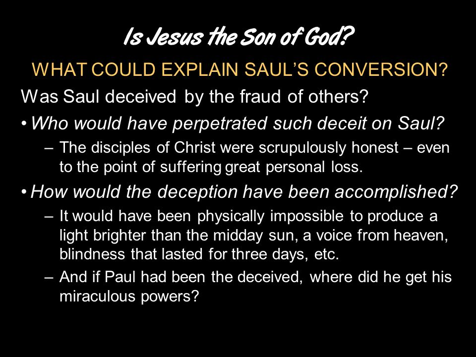 Is Jesus the Son of God? WHAT COULD EXPLAIN SAUL'S CONVERSION? Was Saul deceived by the fraud of others? Who would have perpetrated such deceit on Sau