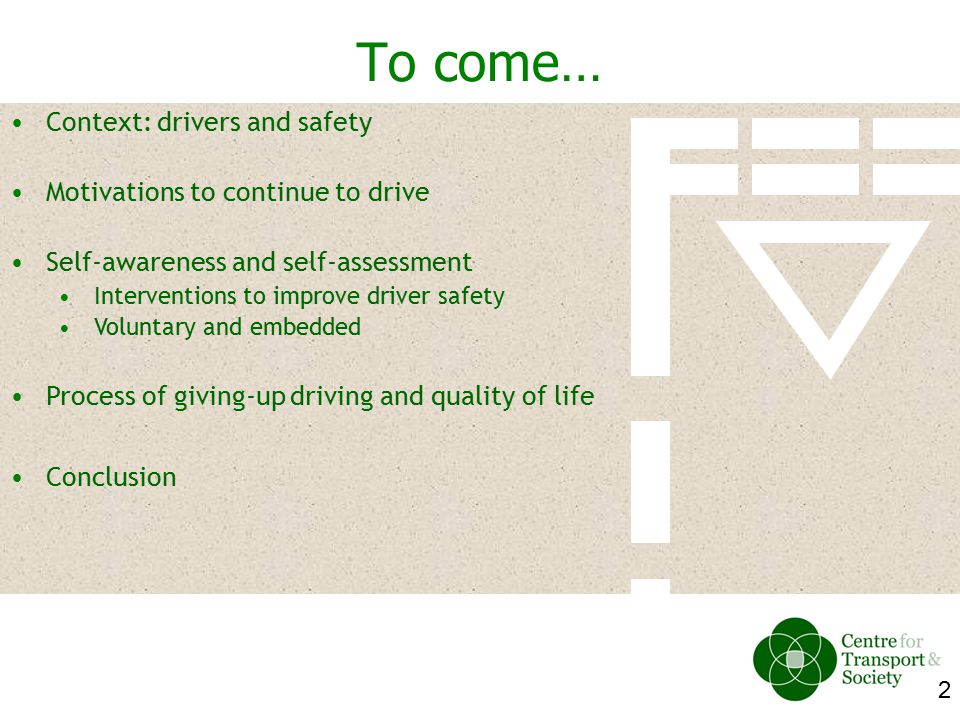 2 To come… Context: drivers and safety Motivations to continue to drive Self-awareness and self-assessment Interventions to improve driver safety Voluntary and embedded Process of giving-up driving and quality of life Conclusion