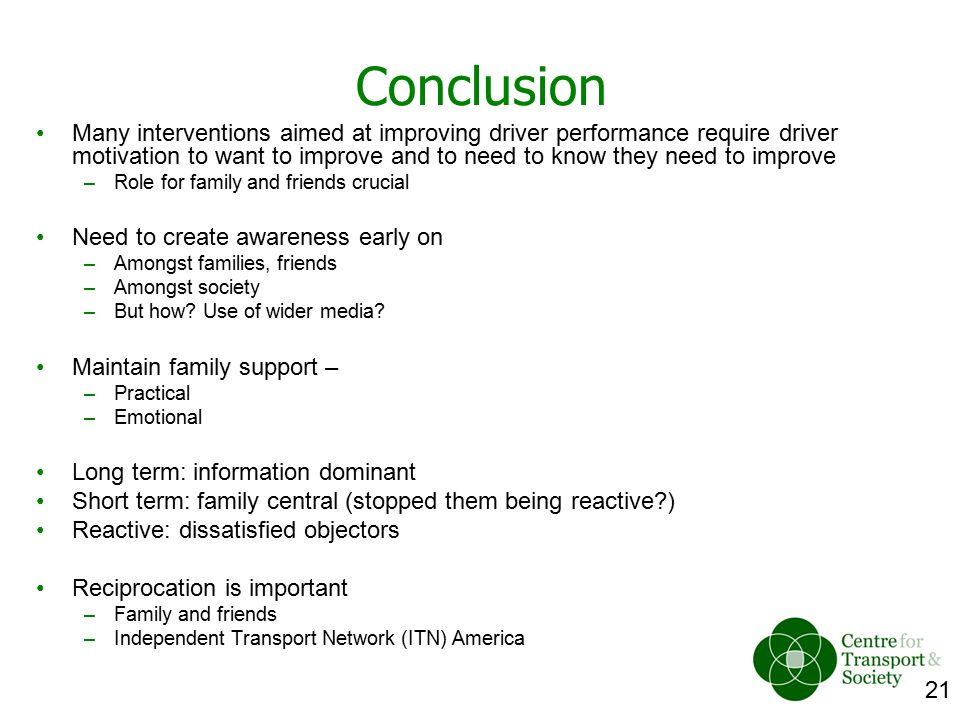21 Conclusion Many interventions aimed at improving driver performance require driver motivation to want to improve and to need to know they need to i