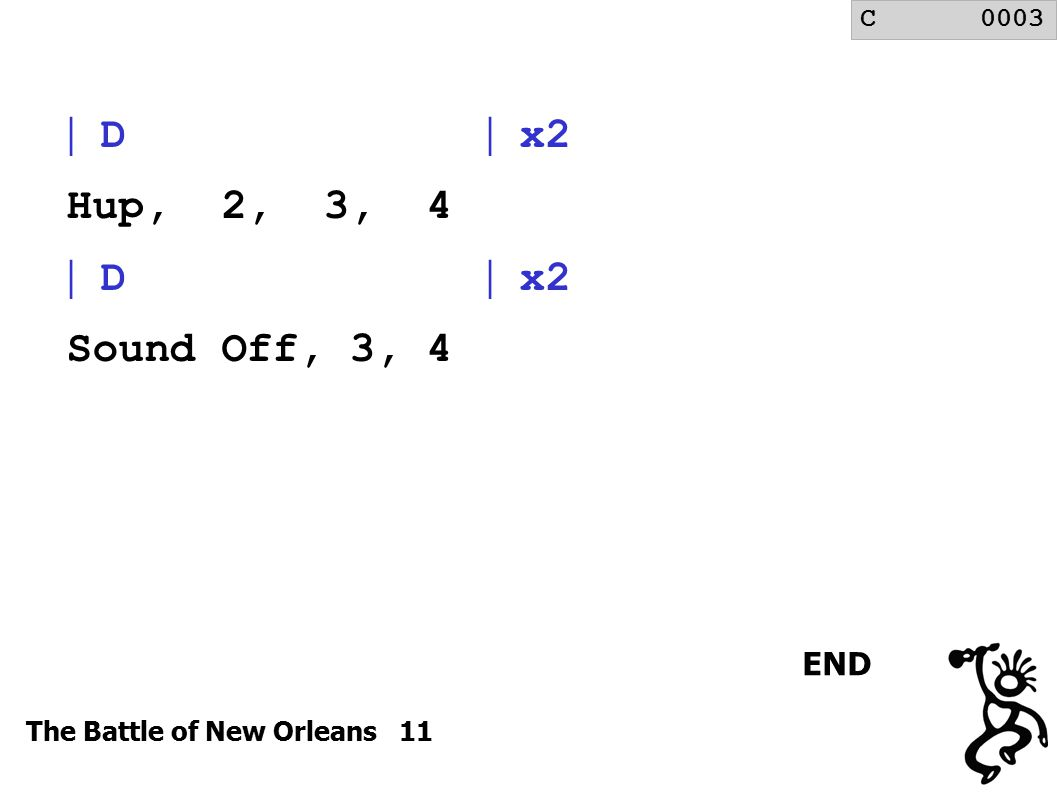 The Battle of New Orleans 11  D  x2 Hup, 2, 3, 4  D  x2 Sound Off, 3, 4 END C0003