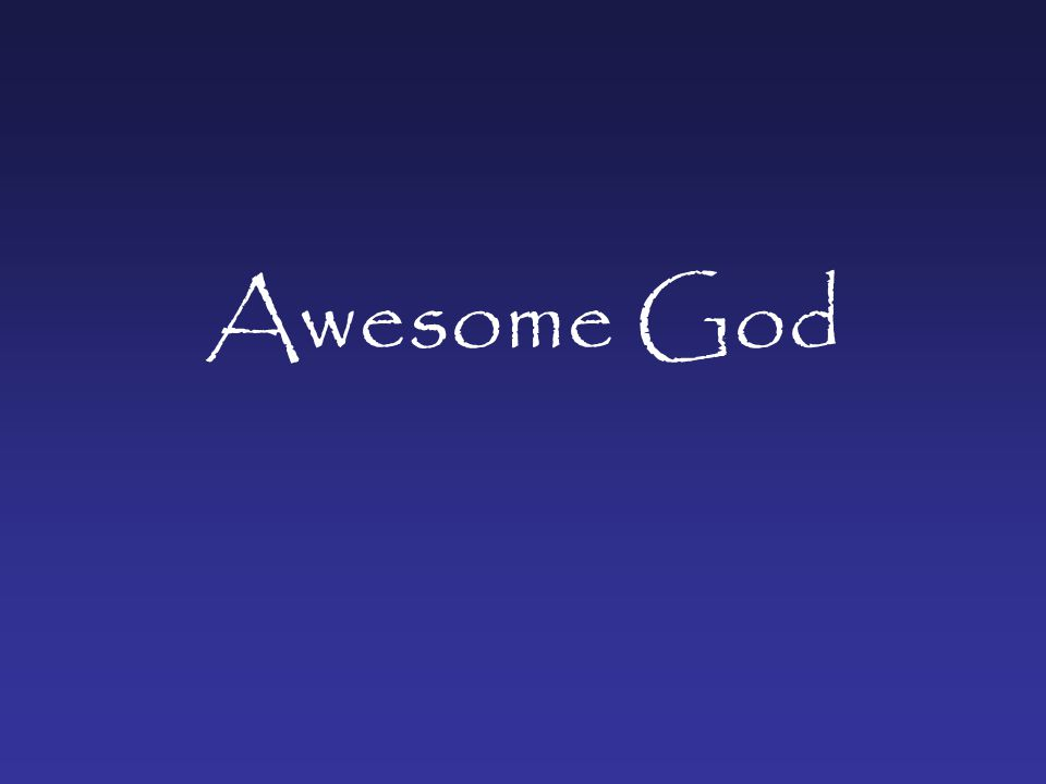 When He rolled up His sleeves He wasn't puttin' on the ritz Our God is an awesome God There's thunder in His footsteps And lightning in His fist Our God is an awesome God