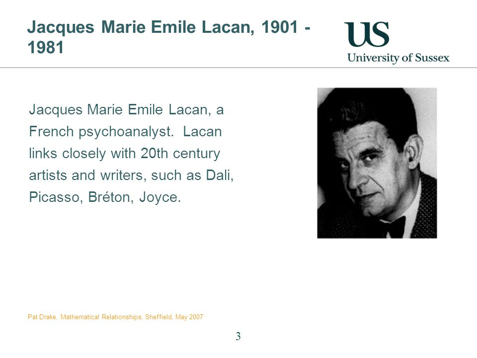 Jacques Marie Emile Lacan, 1901 - 1981 Jacques Marie Emile Lacan, a French psychoanalyst. Lacan links closely with 20th century artists and writers, s