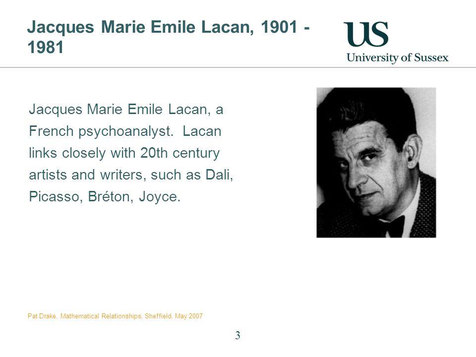 Jacques Marie Emile Lacan, 1901 - 1981 Jacques Marie Emile Lacan, a French psychoanalyst.