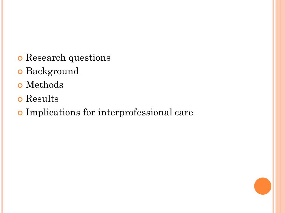 Research questions Background Methods Results Implications for interprofessional care
