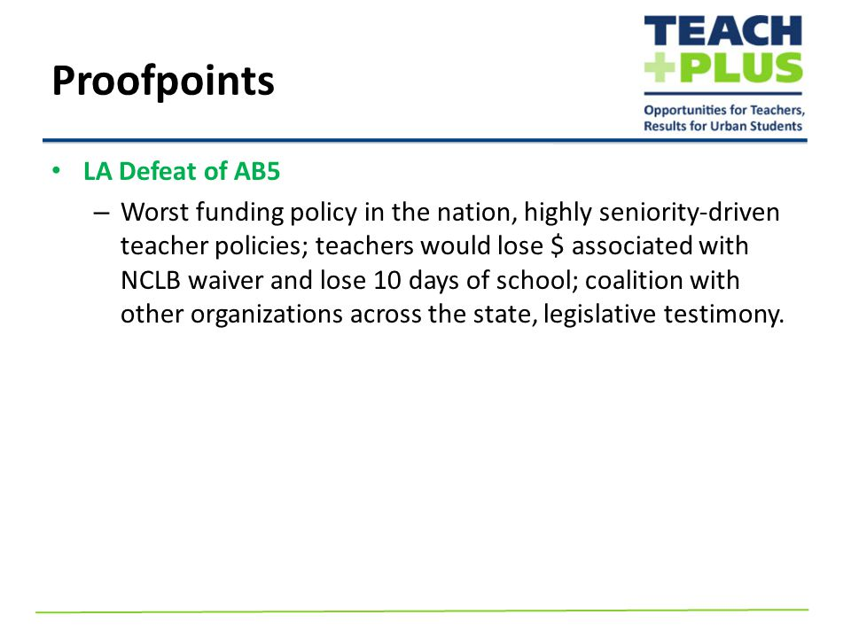 LA Defeat of AB5 – Worst funding policy in the nation, highly seniority-driven teacher policies; teachers would lose $ associated with NCLB waiver and lose 10 days of school; coalition with other organizations across the state, legislative testimony.