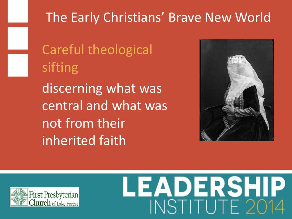 The Early Christians' Brave New World Careful theological sifting discerning what was central and what was not from their inherited faith