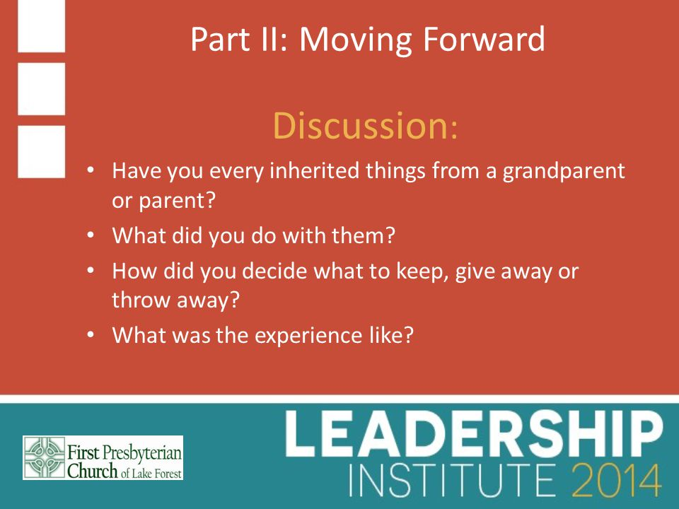 Part II: Moving Forward Discussion : Have you every inherited things from a grandparent or parent.