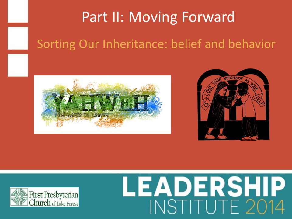 Part II: Moving Forward Sorting Our Inheritance: belief and behavior