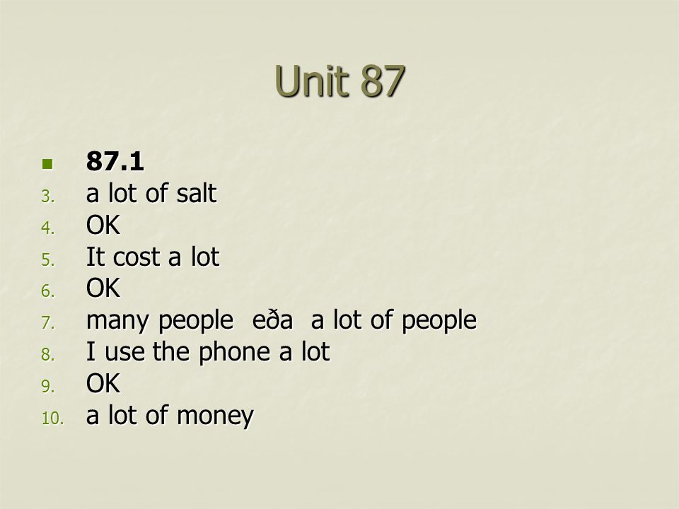 Unit 87 87.1 87.1 3. a lot of salt 4. OK 5. It cost a lot 6.
