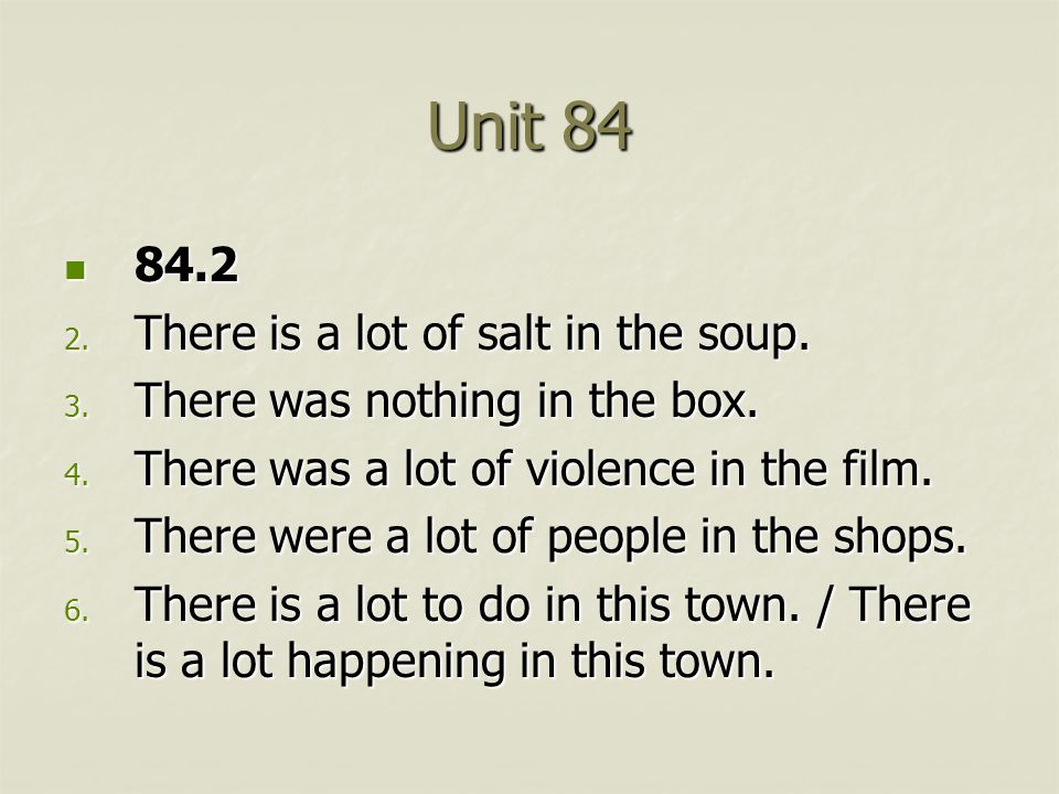 Unit 84 84.2 84.2 2. There is a lot of salt in the soup.