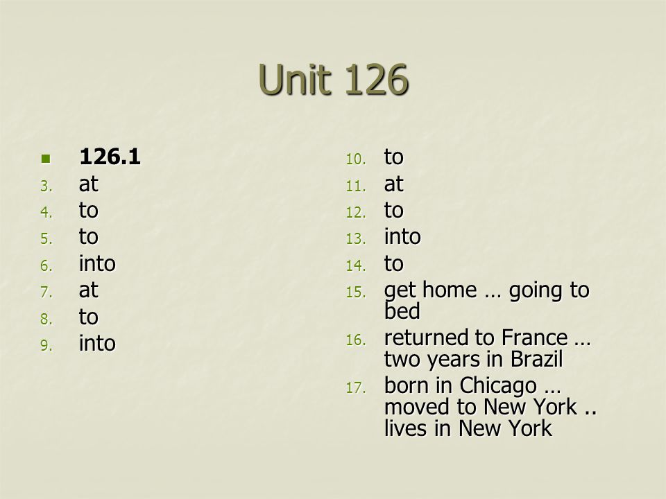 Unit 126 126.1 126.1 3. at 4. to 5. to 6. into 7.