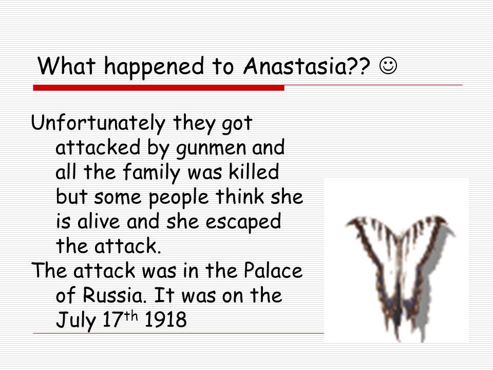 What happened to Anastasia .