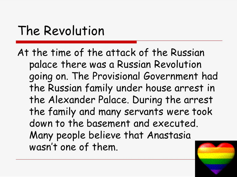 The Revolution At the time of the attack of the Russian palace there was a Russian Revolution going on.