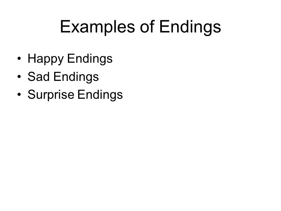 Examples of Endings Happy Endings Sad Endings Surprise Endings Assignment Look at the stories in your reader.