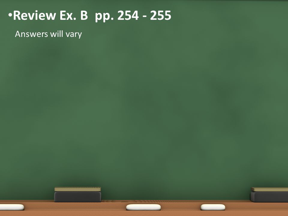 Review Ex. B pp. 254 - 255 Answers will vary