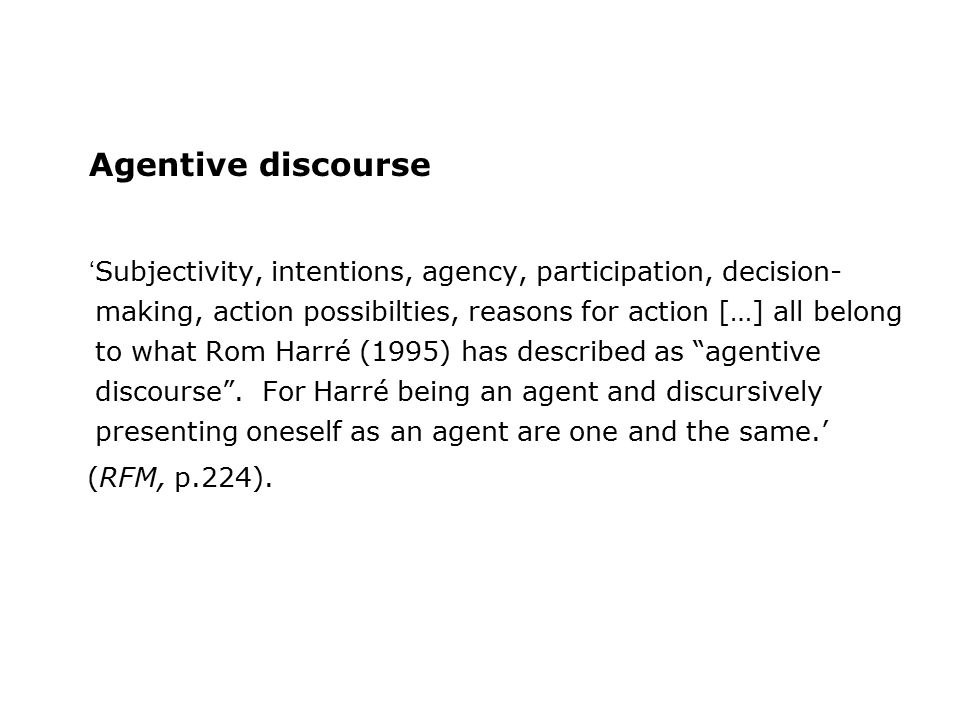 Agentive discourse ' Subjectivity, intentions, agency, participation, decision- making, action possibilties, reasons for action […] all belong to what