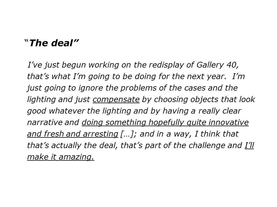 """The deal"" I've just begun working on the redisplay of Gallery 40, that's what I'm going to be doing for the next year. I'm just going to ignore the p"