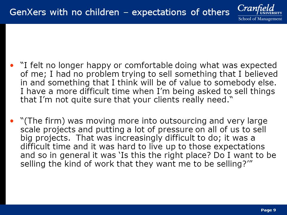 Page 9 GenXers with no children – expectations of others I felt no longer happy or comfortable doing what was expected of me; I had no problem trying to sell something that I believed in and something that I think will be of value to somebody else.