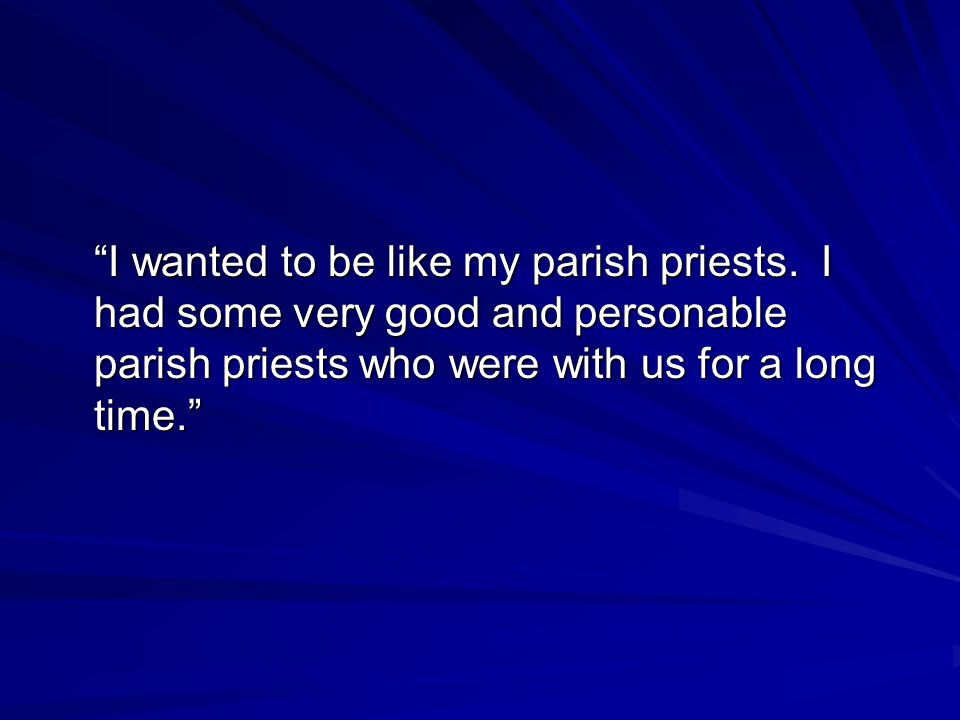I wanted to be like my parish priests.