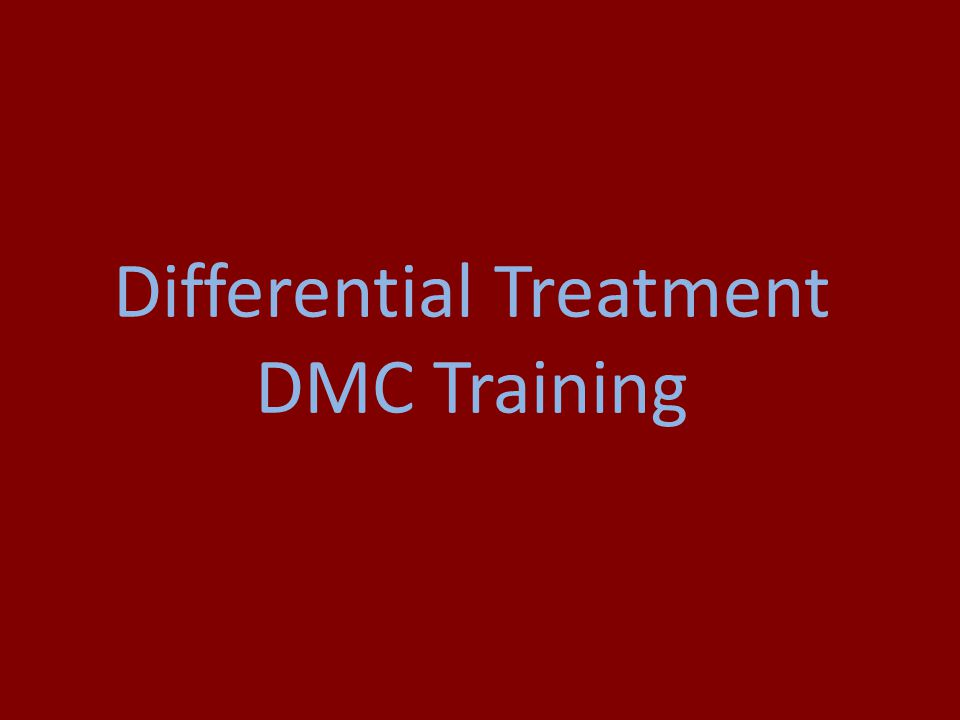 Differential Treatment DMC Training