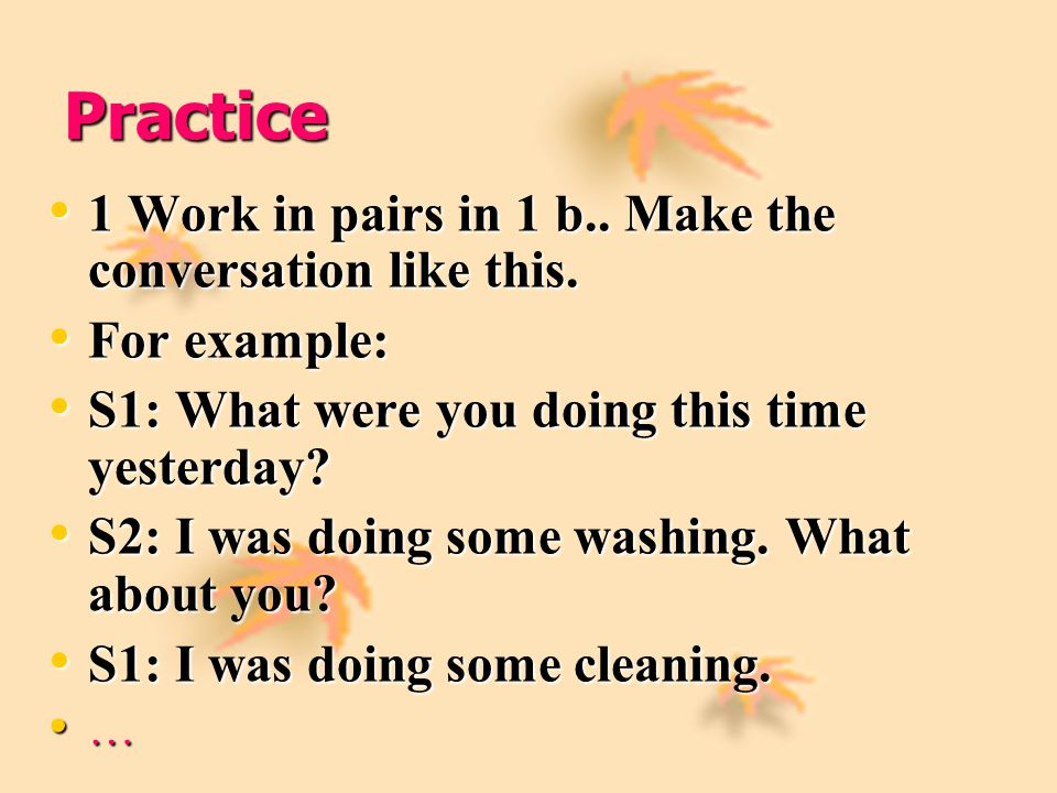 Practice 1 Work in pairs in 1 b..Make the conversation like this.