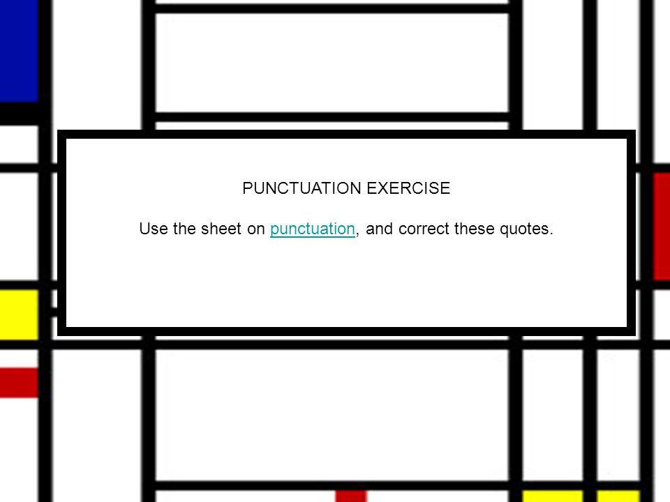PUNCTUATION EXERCISE Use the sheet on punctuation, and correct these quotes.punctuation