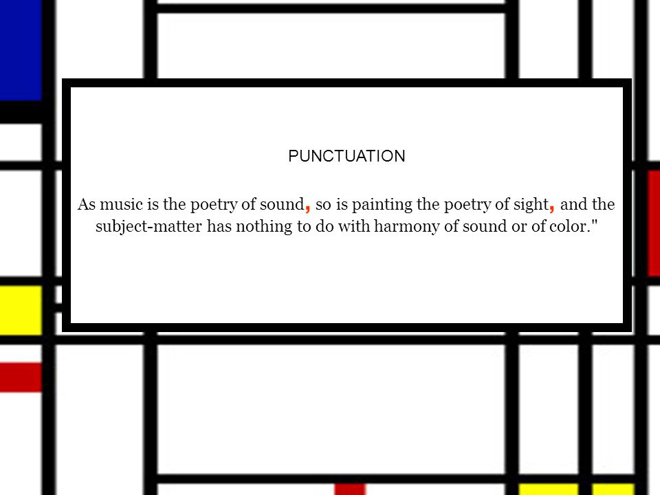 PUNCTUATION As music is the poetry of sound, so is painting the poetry of sight, and the subject-matter has nothing to do with harmony of sound or of color.