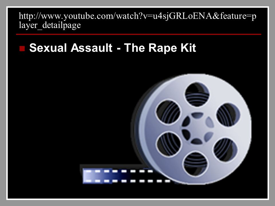 http://www.youtube.com/watch v=u4sjGRLoENA&feature=p layer_detailpage Sexual Assault - The Rape Kit