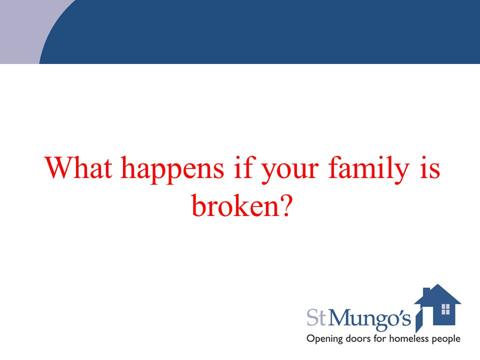 What happens if your family is broken?
