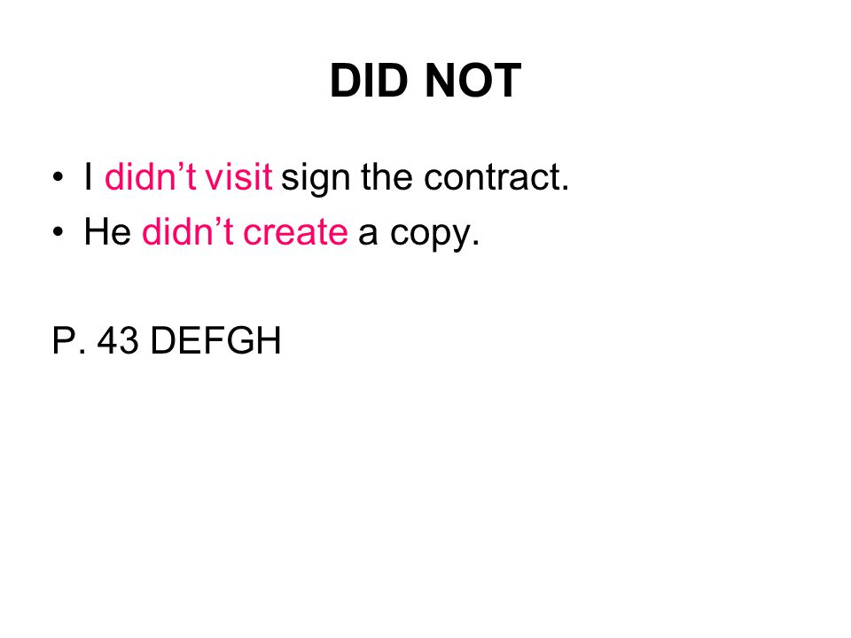 DID NOT I didn't visit sign the contract. He didn't create a copy. P. 43 DEFGH