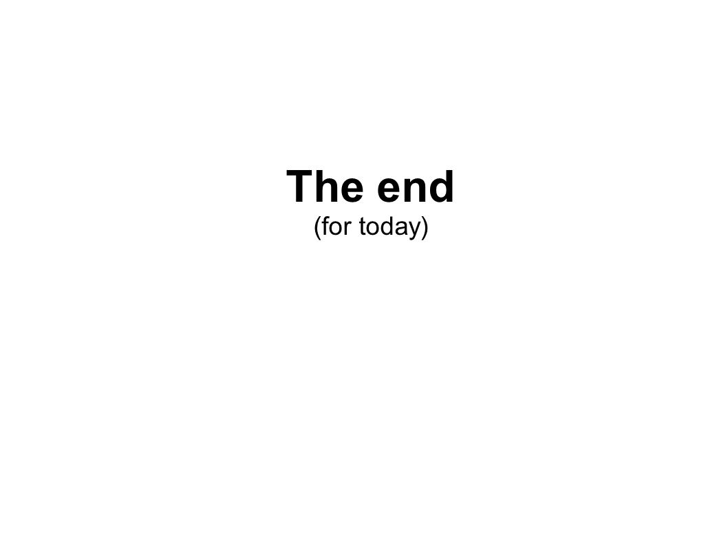 The end (for today)