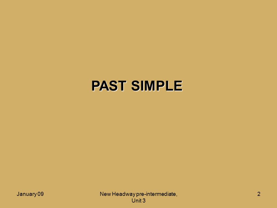 January 09New Headway pre-intermediate, Unit 3 3 PAST SIMPLE Form: Questions:Negatives: