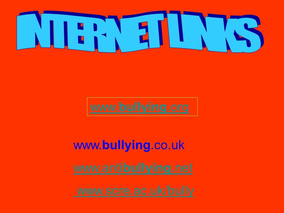 www.bullying.org www.bullying.co.uk www.antibullying.net www.scre.ac.uk/bully