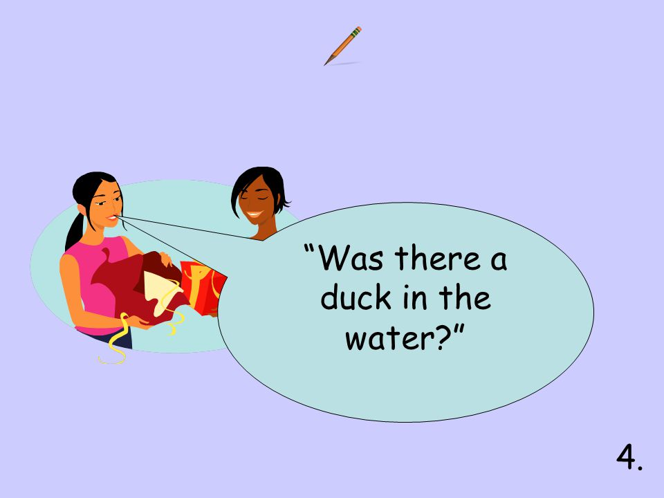 """Was there a duck in the water?"" 4."