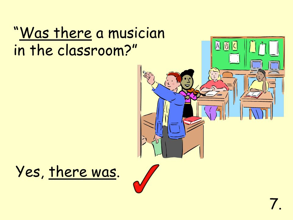 "Yes, there was. ""Was there a musician in the classroom?"" 7."
